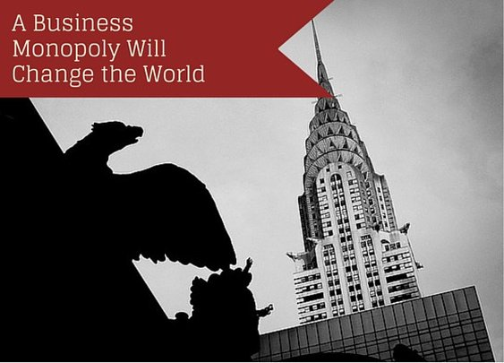 A Business Monopoly will Change the World - Indomitable Audacity