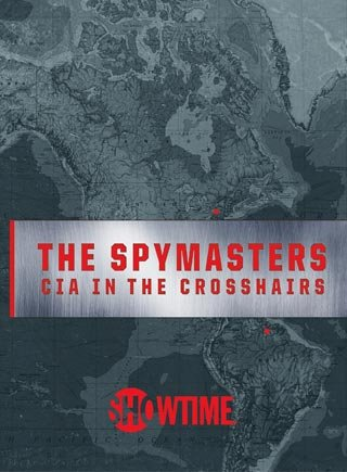 Showtime : The Spymasters - CIA in the Crosshairs