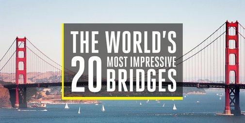 The World's 20 Most Impressive Bridges