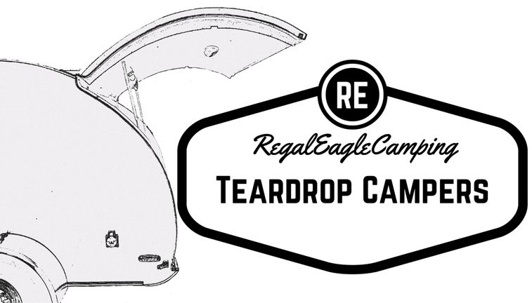 Teardrop Camping - Regal Eagle Teardrops | A How to Guide