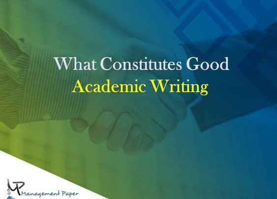 What Makes For Good Academic Writing