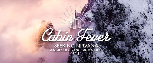 Seeking Nirvana Pt. 2 ~ Cabin Fever