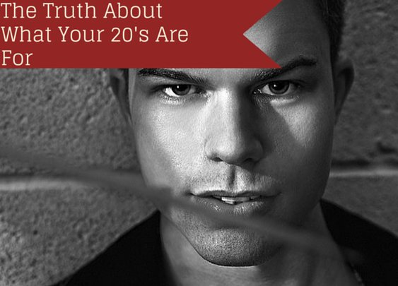 The Truth About What Your 20's Are Really For - Indomitable Audacity