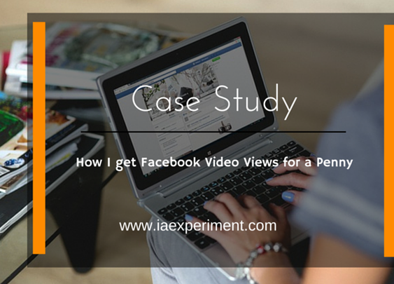 (Case Study) How I get Facebook Video Views for a Penny - The Experiment