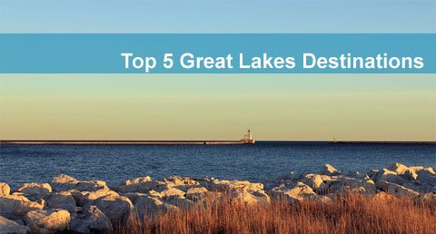 5 Top Great Lakes Travel