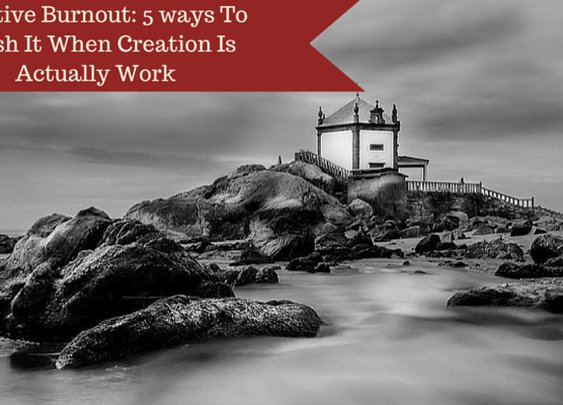 Creative Burnout: 5 ways To Crush It When Creation Is Actually Work - Indomitable Audacity