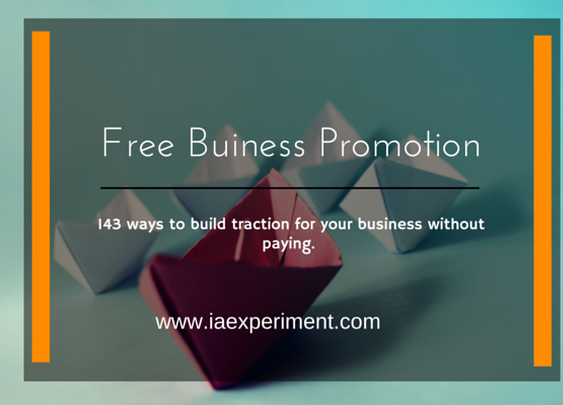 143 Free Business Promotion Methods (Especially 71) - The Experiment