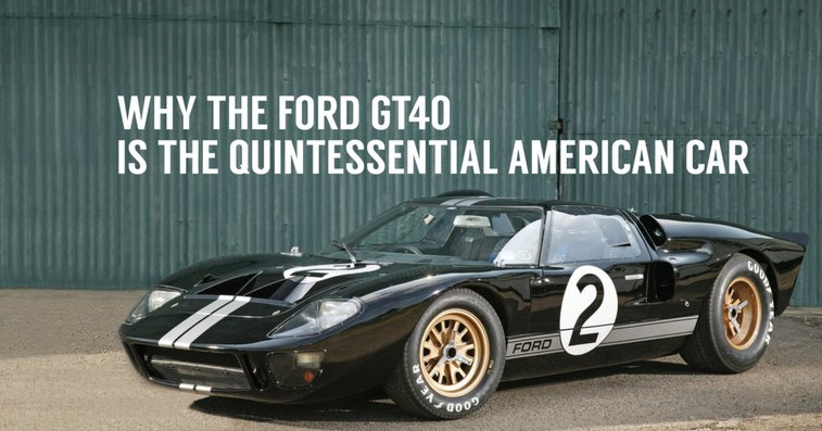 Ford GT40 Is the Most Quintessential of All American Cars