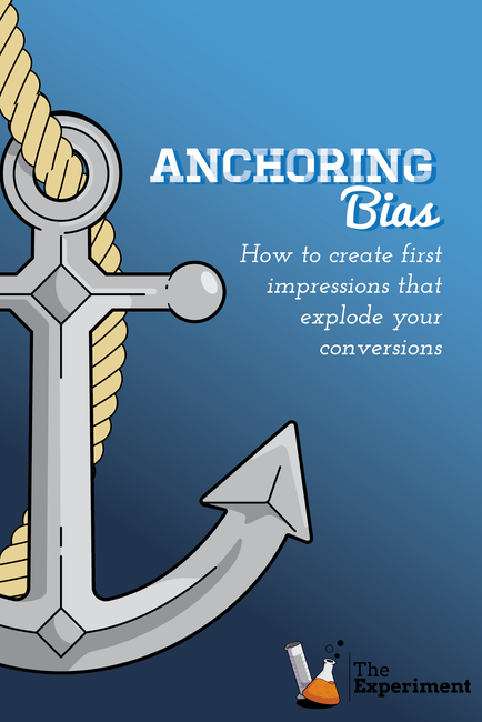 5 Ways to Use The Anchoring Bias to Boost Conversions - The Experiment