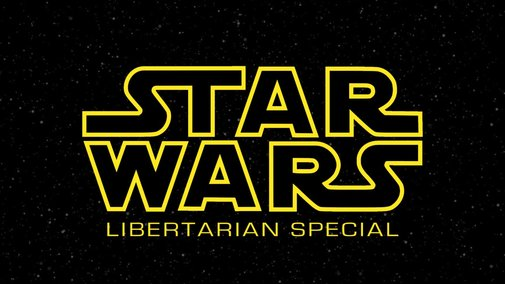 Star Wars Libertarian Special - YouTube
