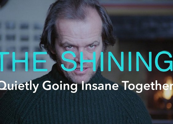 Quietly Going Insane Together - The Shining.