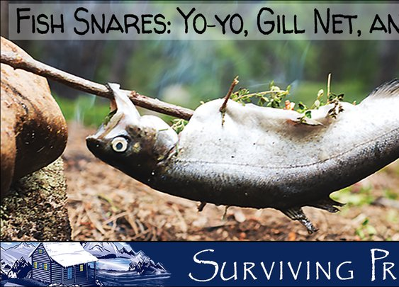 Fish Snares - Yo-yos, Gill Nets and Trotlines - Surviving Prepper