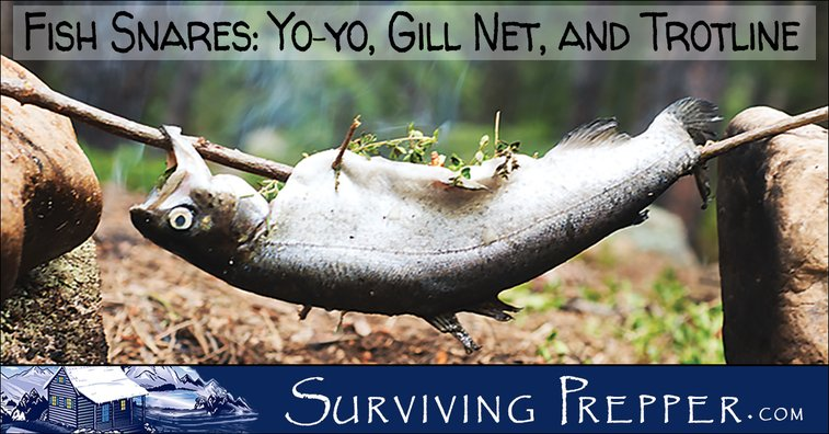 Fish Snares - Yo-yos, Gill Nets and Trotlines - Surviving Prepper