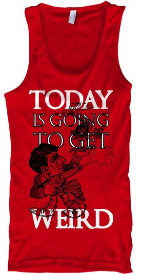 Cowboy: Today Is Going To Get Weird - TODAY IS GOING TO GET WEIRD Tank Top from Getting Weird | Teespring