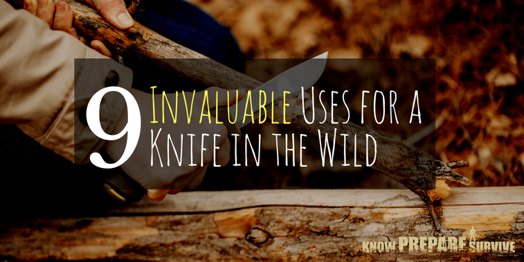 9 Invaluable Survival Uses for a Knife - Using Your Blade to Survive