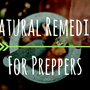 Top 6 Natural Remedies For Preppers: Simple Cures From Mother Earth