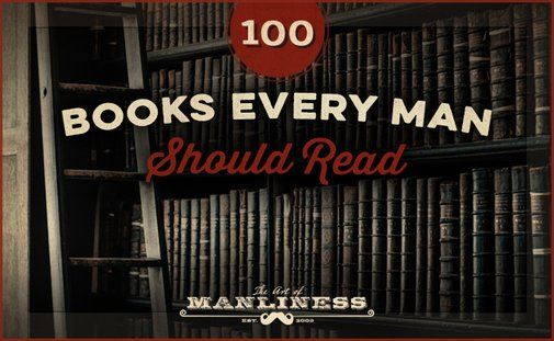 100 Books Every Man Should Read | The Art of Manliness