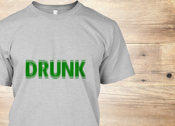 A Drunk St Patrick's Day Green Products from Getting Weird | Teespring