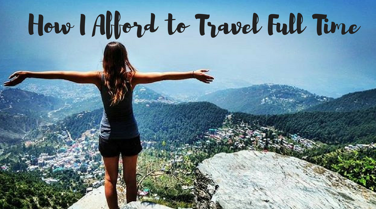 How I Afford to Travel Full Time (and how you can too!) - Global Gallivanting Travel Blog