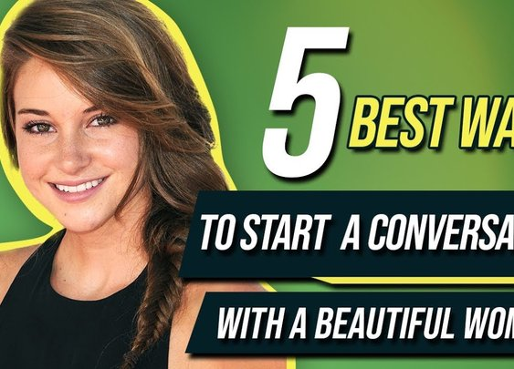 5 Best Ways To Start A Conversation With A BEAUTIFUL Woman - How to NEVER Run Out of Things to Say - YouTube