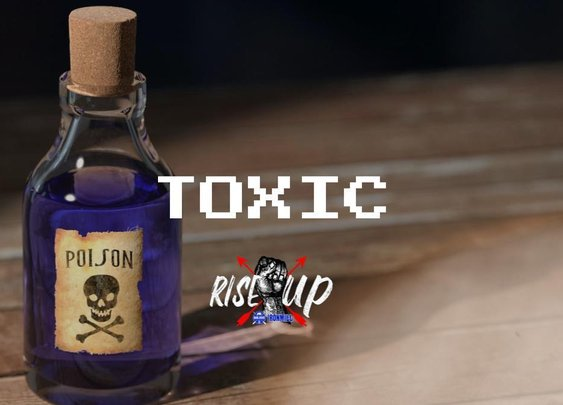Toxic - by Josh Hatcher - Rise X Up | Manlihood.com