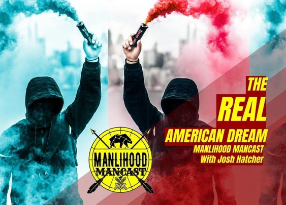 The REAL American Dream - Josh Hatcher | Manlihood ManCast | Manlihood.com