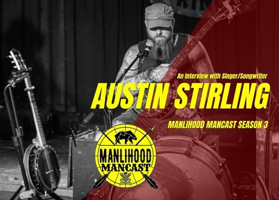 Interview with Singer/Songwriter Austin Stirling - Manlihood ManCast | Manlihood.com