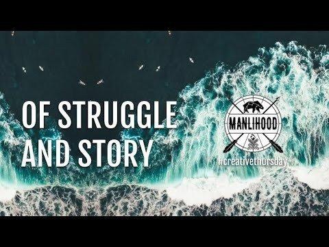 Manly Poem: Of Struggle and Story | Manlihood.com