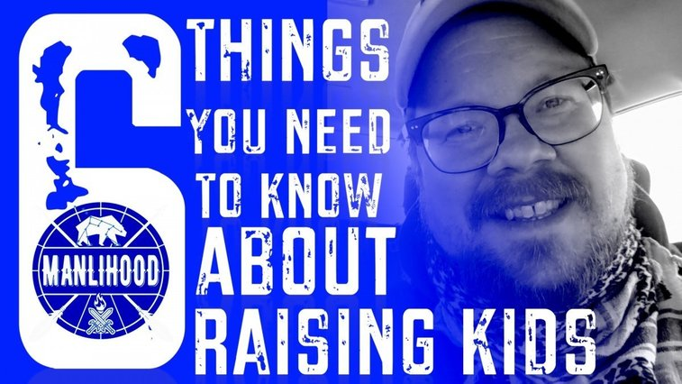 6 Things You Need To Know About Raising Kids | Manlihood.com