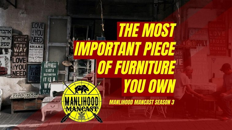 The Most Important Piece of Furniture You Own | Josh Hatcher | Manlihood.com