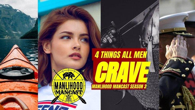 4 Things All Men Crave - Josh Hatcher   Manlihood ManCast   Manlihood.com
