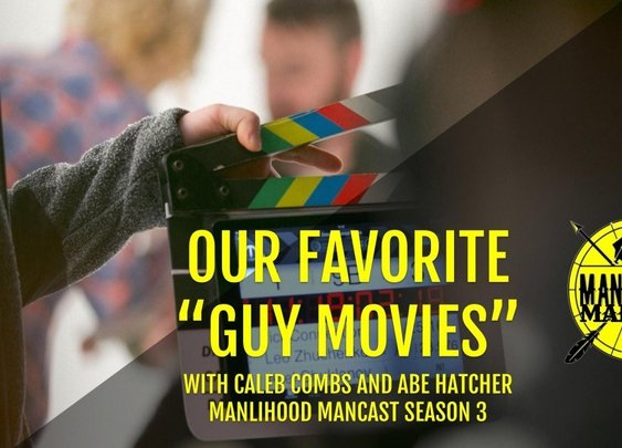 Favorite Guy Movies - with Caleb Combs and Abe Hatcher | Manlihood.com